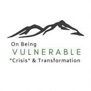 "On Being Vulnerable: ""Crisis"" &  Transformation"